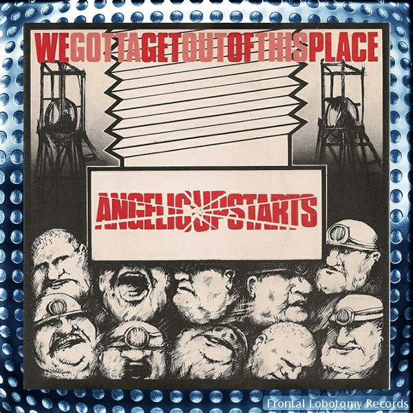 angelic upstarts- we gotta get outta this place