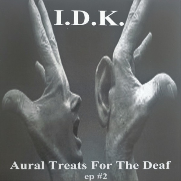 idk-aural-treats-for-the-deaf-2